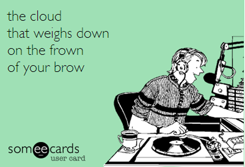 TheCloudThatWeighsDownTheFrownOfYourBrow